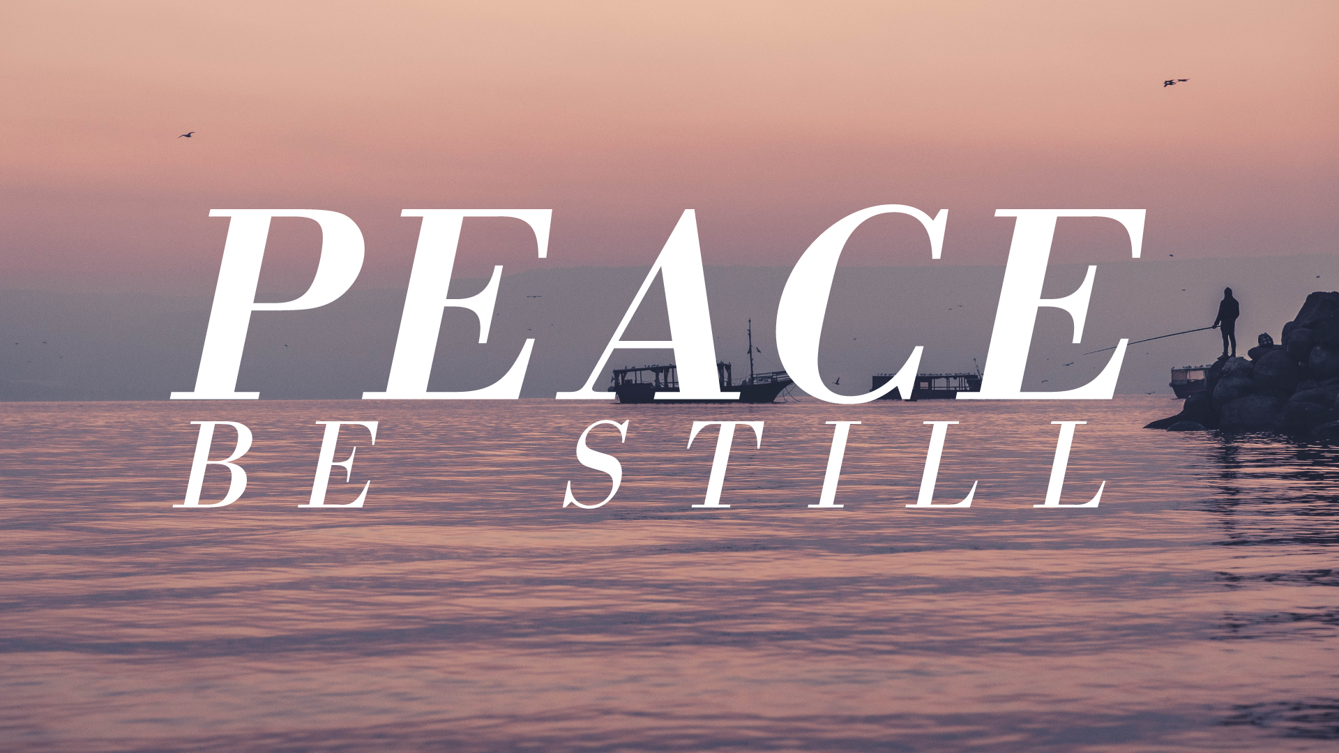Peace! Be Still!